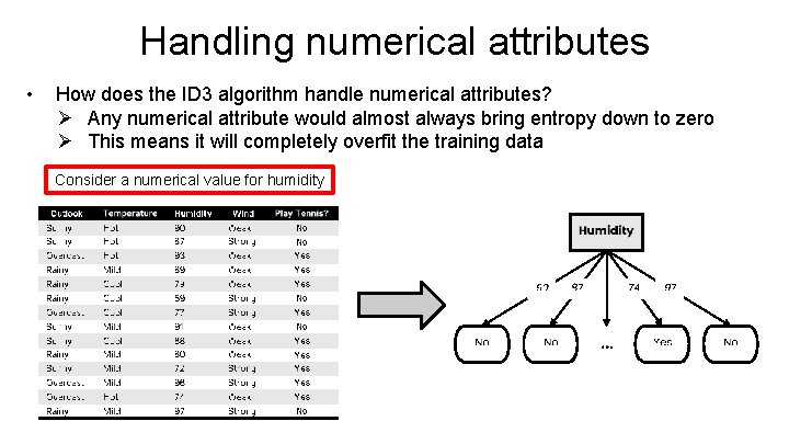 Handling numerical attributes • How does the ID 3 algorithm handle numerical attributes? Ø