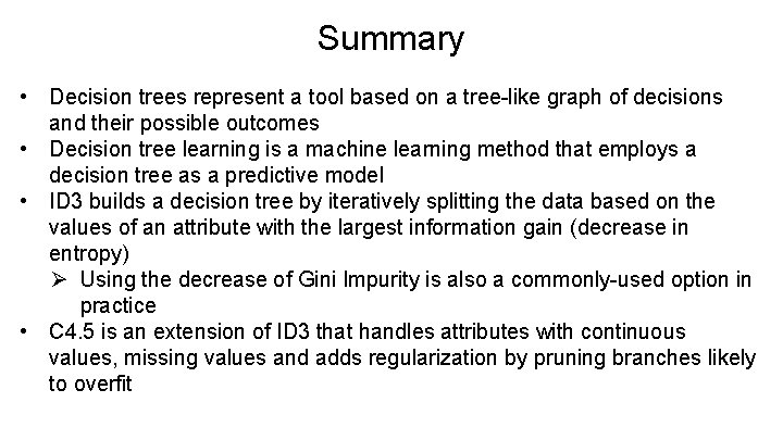 Summary • Decision trees represent a tool based on a tree-like graph of decisions