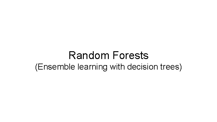 Random Forests (Ensemble learning with decision trees)