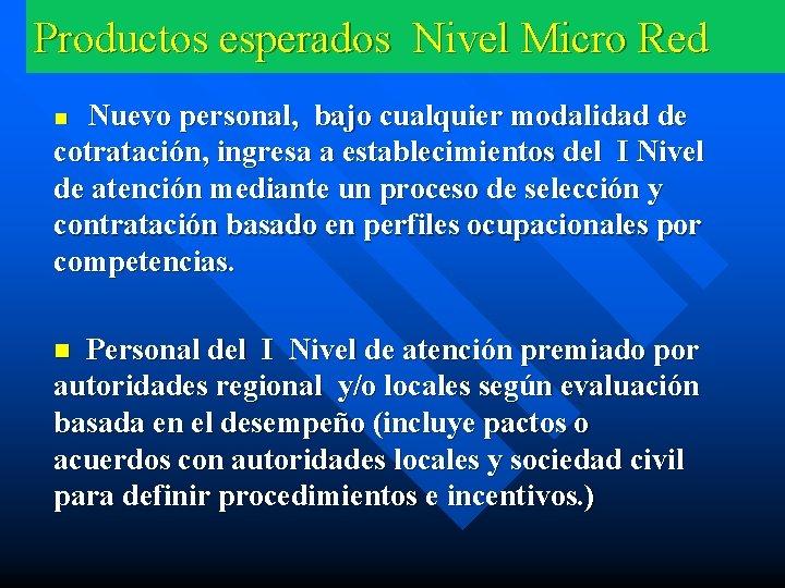 Productos esperados Nivel Micro Red Nuevo personal, bajo cualquier modalidad de cotratación, ingresa a