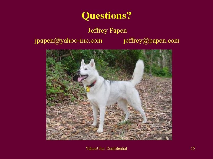 Questions? Jeffrey Papen jpapen@yahoo-inc. com jeffrey@papen. com Yahoo! Inc. Confidential 15