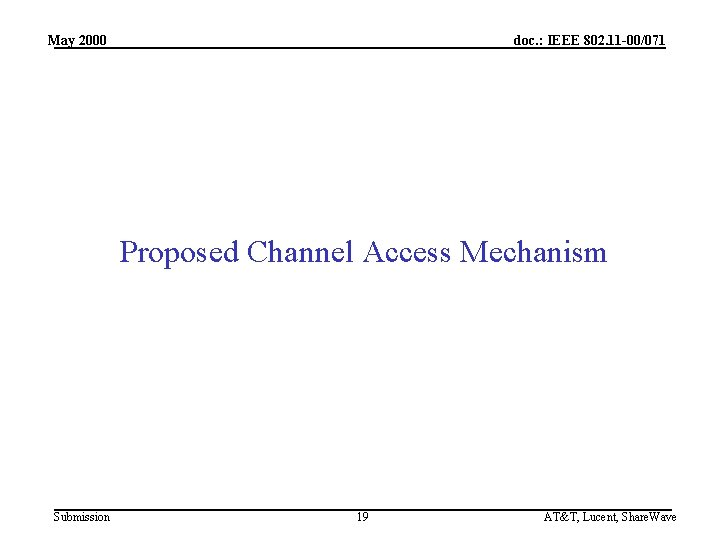 May 2000 doc. : IEEE 802. 11 -00/071 Proposed Channel Access Mechanism Submission 19