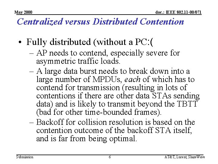 May 2000 doc. : IEEE 802. 11 -00/071 Centralized versus Distributed Contention • Fully