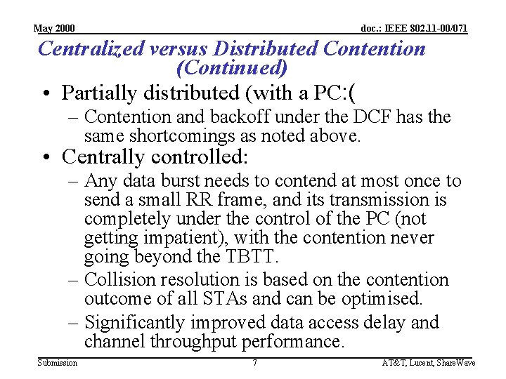 May 2000 doc. : IEEE 802. 11 -00/071 Centralized versus Distributed Contention (Continued) •