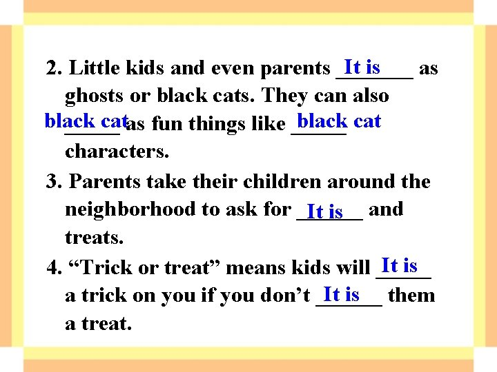It is 2. Little kids and even parents _______ as ghosts or black cats.