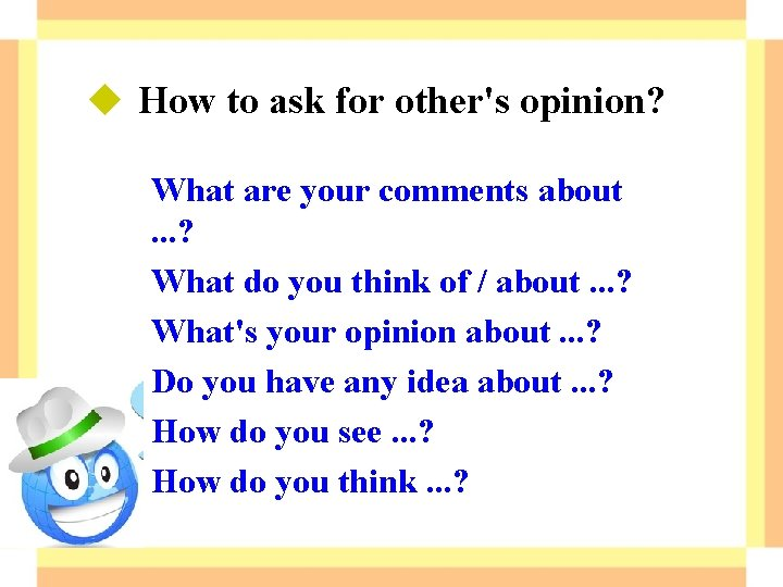 u How to ask for other's opinion? What are your comments about . .