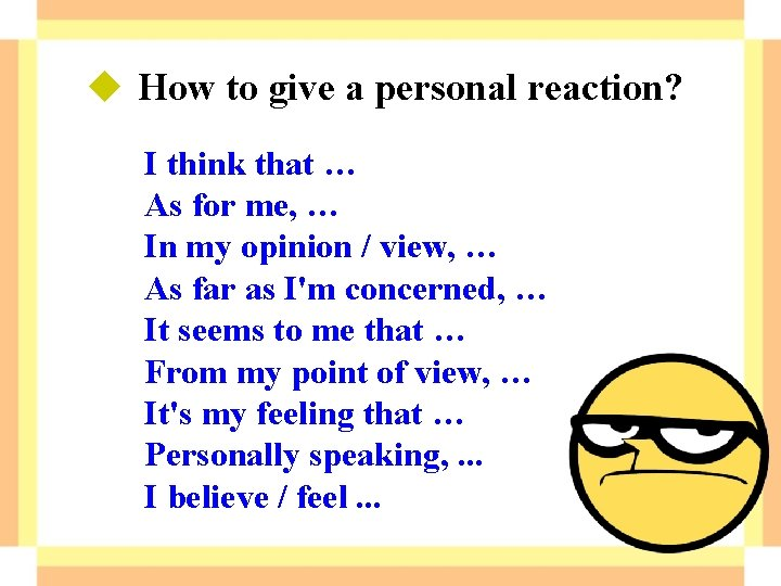 u How to give a personal reaction? I think that … As for me,