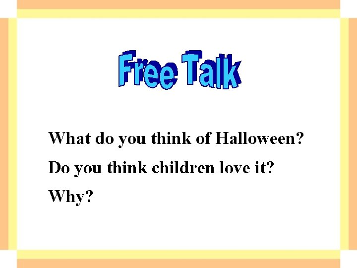 What do you think of Halloween? Do you think children love it? Why?