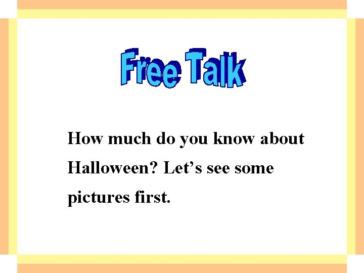 How much do you know about Halloween? Let's see some pictures first.