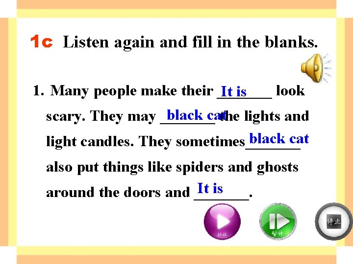 1 c Listen again and fill in the blanks. 1. Many people make their