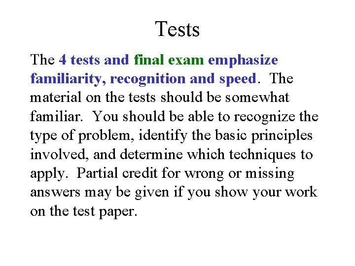 Tests The 4 tests and final exam emphasize familiarity, recognition and speed. The material