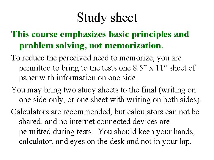 Study sheet This course emphasizes basic principles and problem solving, not memorization. To reduce