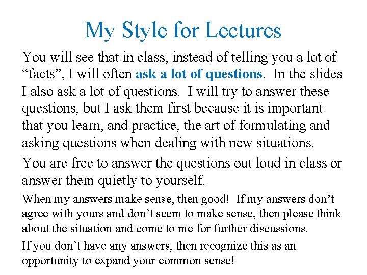 My Style for Lectures You will see that in class, instead of telling you