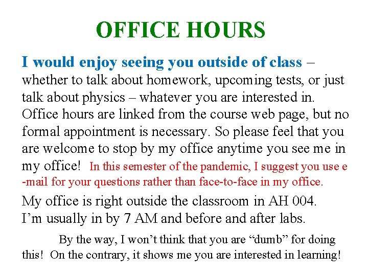 OFFICE HOURS I would enjoy seeing you outside of class – whether to talk