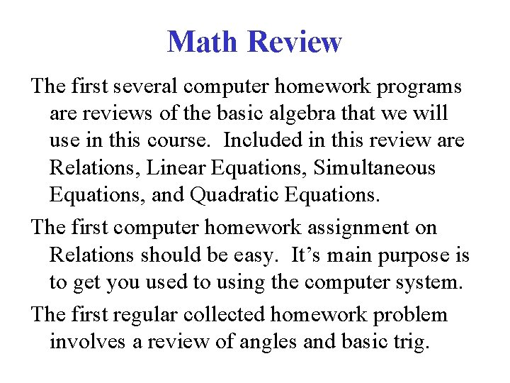 Math Review The first several computer homework programs are reviews of the basic algebra