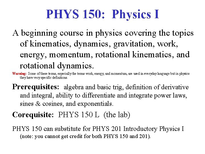PHYS 150: Physics I A beginning course in physics covering the topics of kinematics,