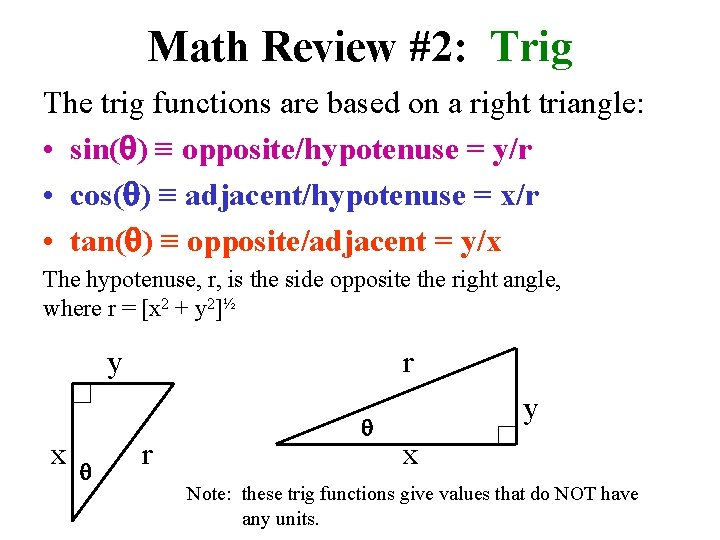 Math Review #2: Trig The trig functions are based on a right triangle: •