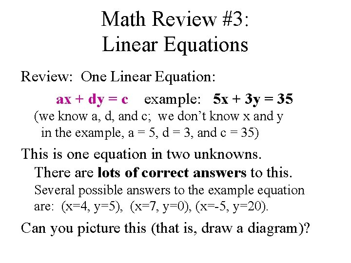 Math Review #3: Linear Equations Review: One Linear Equation: ax + dy = c