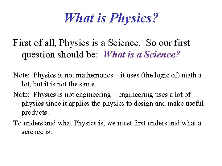 What is Physics? First of all, Physics is a Science. So our first question