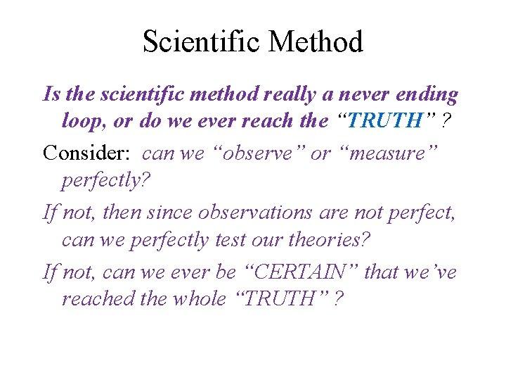 Scientific Method Is the scientific method really a never ending loop, or do we