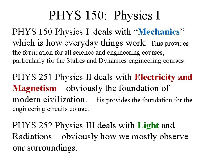 """PHYS 150: Physics I PHYS 150 Physics I deals with """"Mechanics"""" which is how"""
