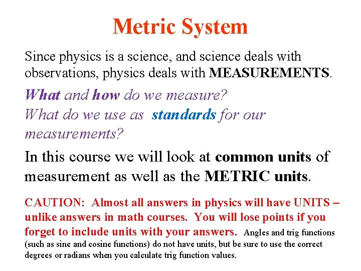Metric System Since physics is a science, and science deals with observations, physics deals