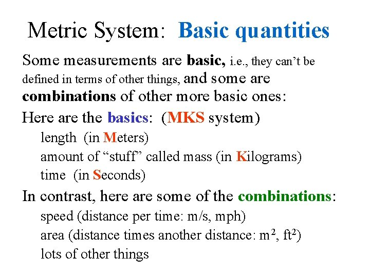 Metric System: Basic quantities Some measurements are basic, i. e. , they can't be