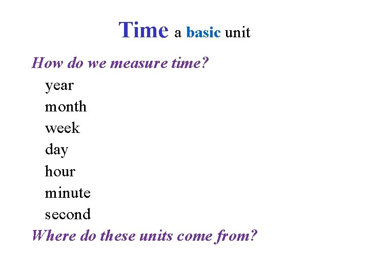 Time a basic unit How do we measure time? year month week day hour