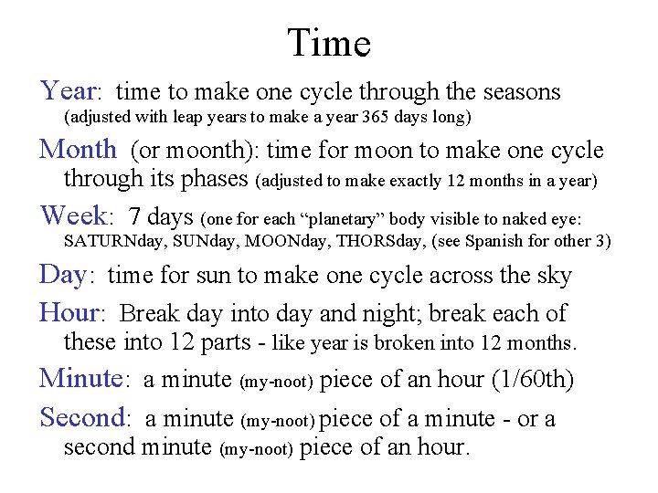 Time Year: time to make one cycle through the seasons (adjusted with leap years