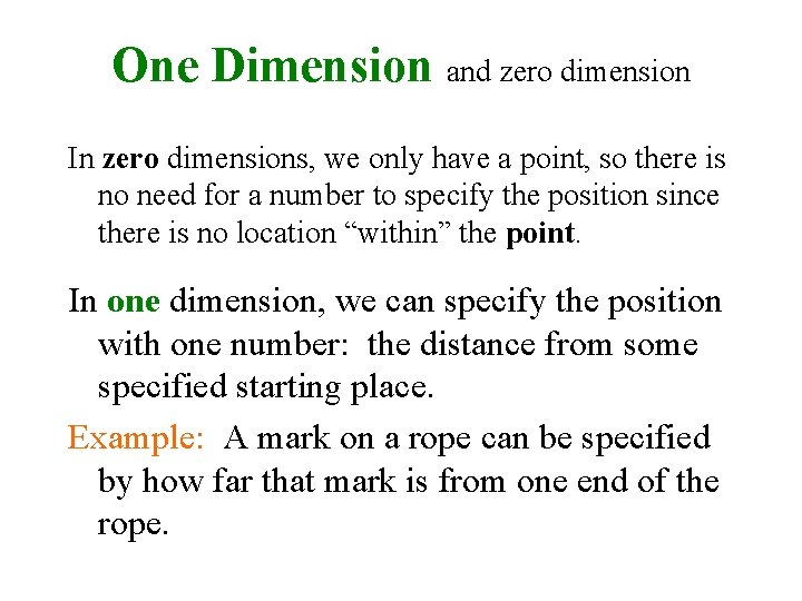 One Dimension and zero dimension In zero dimensions, we only have a point, so