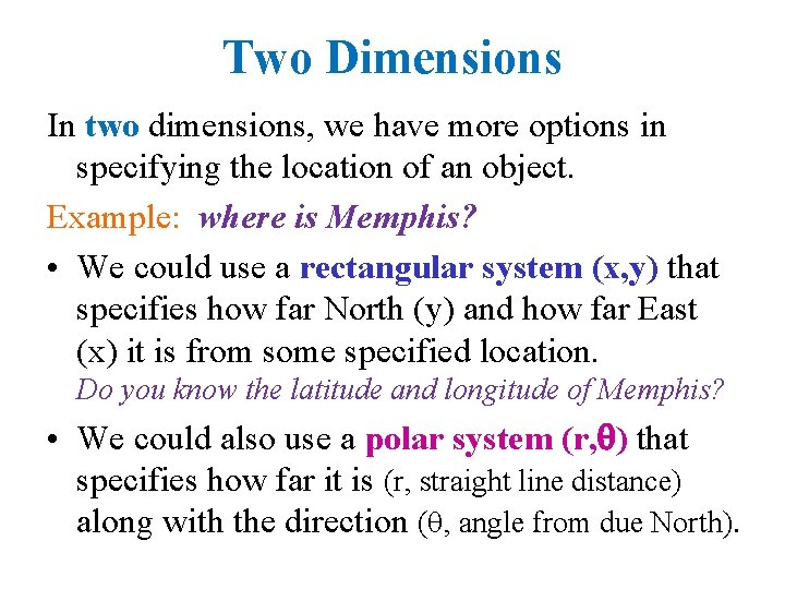 Two Dimensions In two dimensions, we have more options in specifying the location of