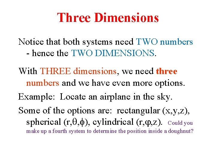 Three Dimensions Notice that both systems need TWO numbers - hence the TWO DIMENSIONS.