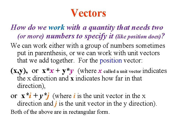 Vectors How do we work with a quantity that needs two (or more) numbers