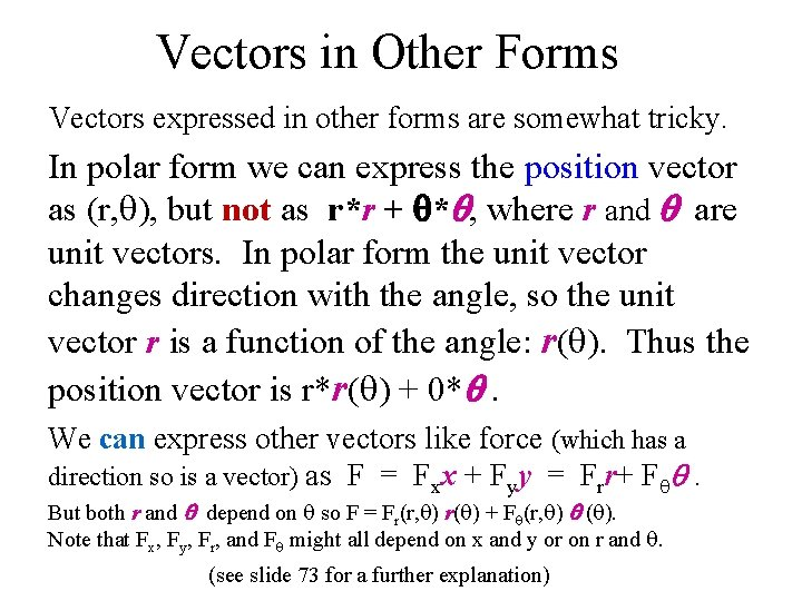 Vectors in Other Forms Vectors expressed in other forms are somewhat tricky. In polar