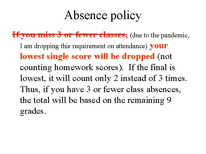 Absence policy If you miss 3 or fewer classes, (due to the pandemic, I