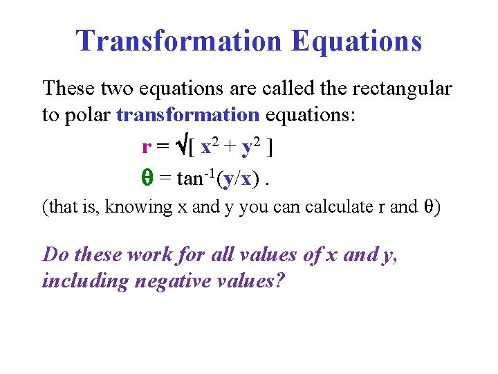 Transformation Equations These two equations are called the rectangular to polar transformation equations: r