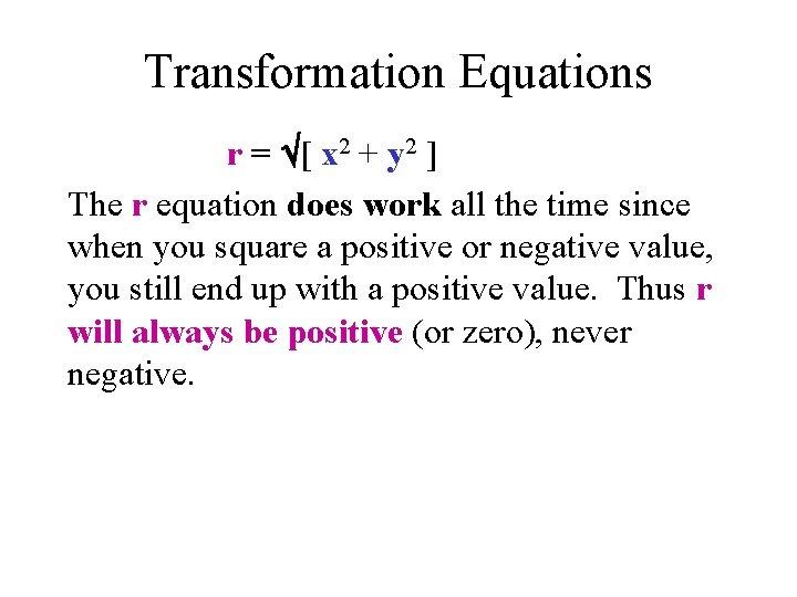 Transformation Equations r = [ x 2 + y 2 ] The r equation
