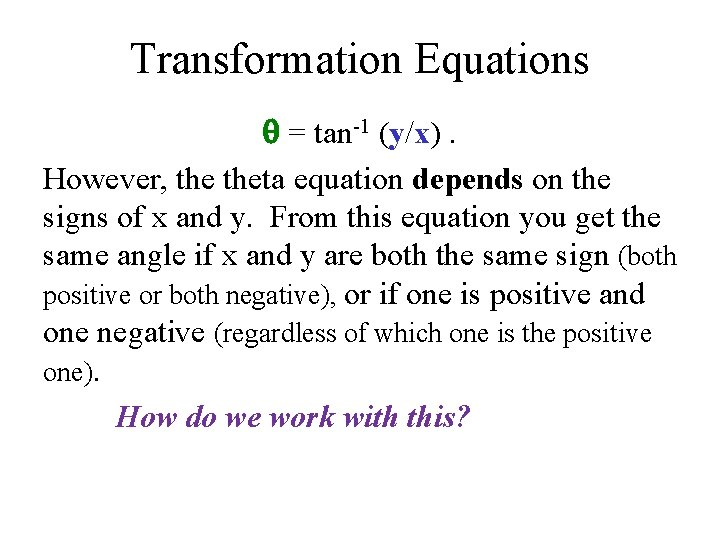 Transformation Equations = tan-1 (y/x). However, theta equation depends on the signs of x