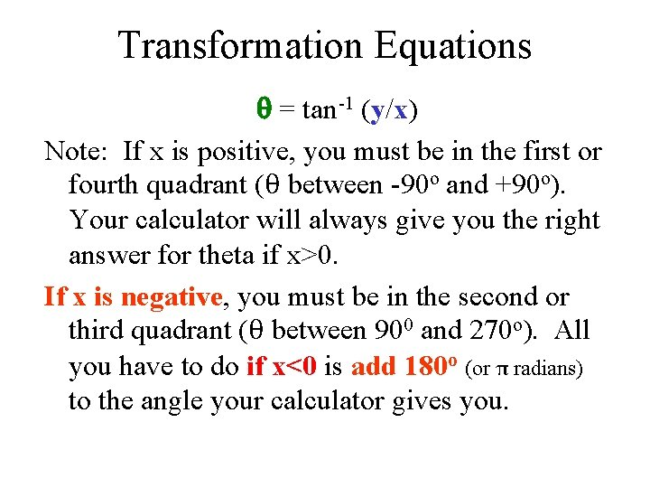 Transformation Equations = tan-1 (y/x) Note: If x is positive, you must be in