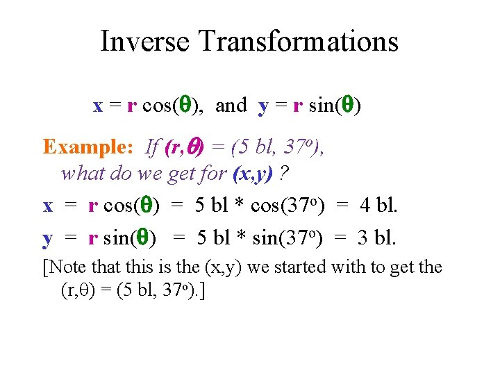 Inverse Transformations x = r cos( ), and y = r sin( ) Example: