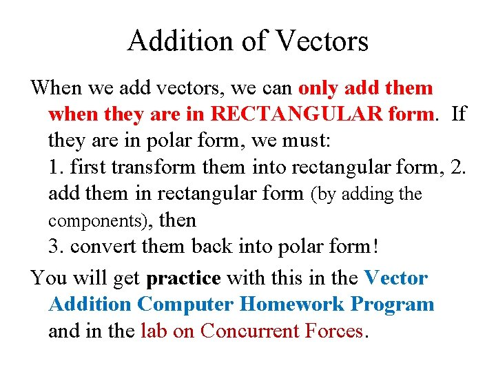 Addition of Vectors When we add vectors, we can only add them when they