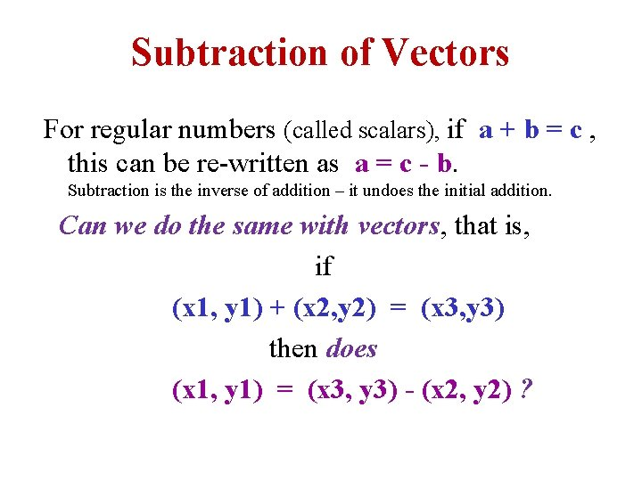 Subtraction of Vectors For regular numbers (called scalars), if a + b = c
