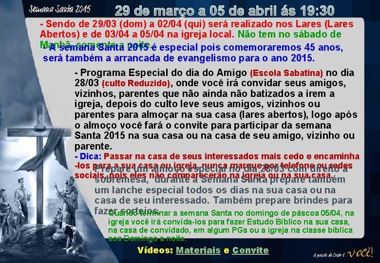 AGENDA DISTRITAL - ASES - Sendo de 29/03 (dom) a 02/04 (qui) será realizado
