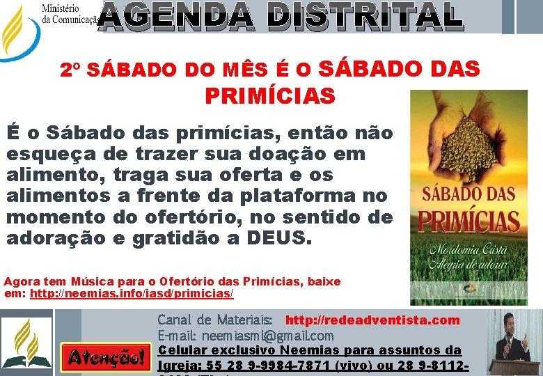 AGENDA DISTRITAL 2º SÁBADO DO MÊS É O SÁBADO DAS PRIMÍCIAS É o Sábado