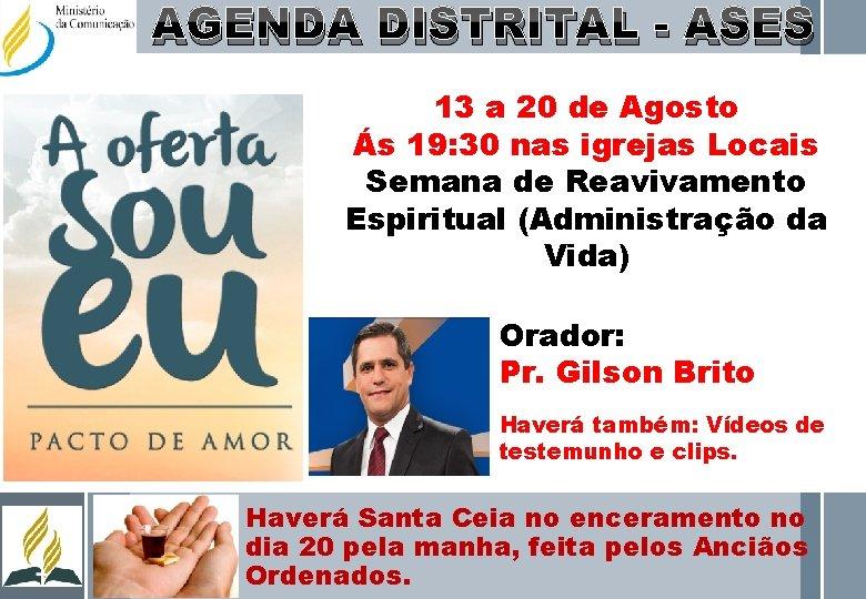 AGENDA DISTRITAL - ASES 13 a 20 de Agosto Ás 19: 30 nas igrejas