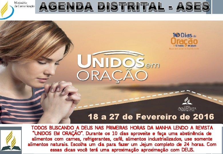 AGENDA DISTRITAL - ASES 18 a 27 de Fevereiro de 2016 TODOS BUSCANDO A