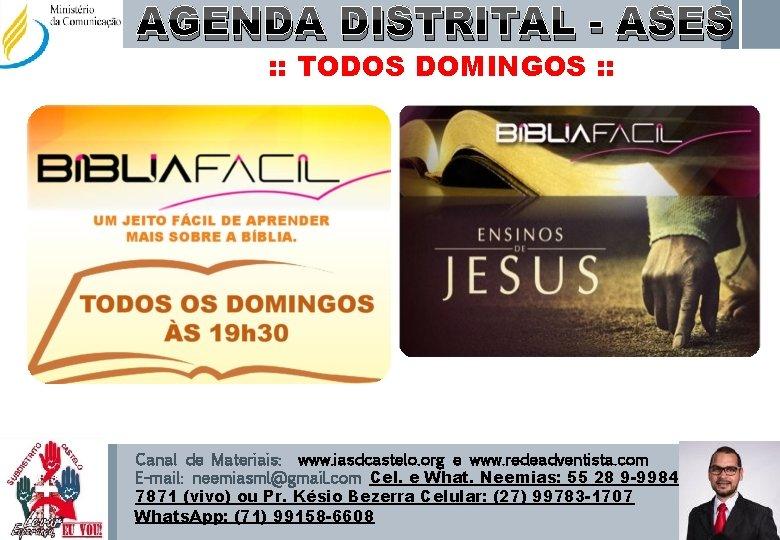 AGENDA DISTRITAL - ASES : : TODOS DOMINGOS : : Canal de Materiais: www.