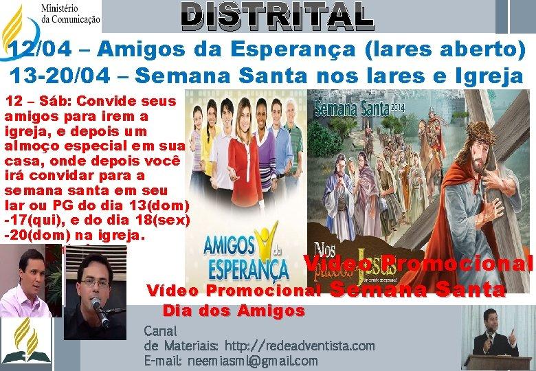 DISTRITAL 12/04 – Amigos da Esperança (lares aberto) 13 -20/04 – Semana Santa nos