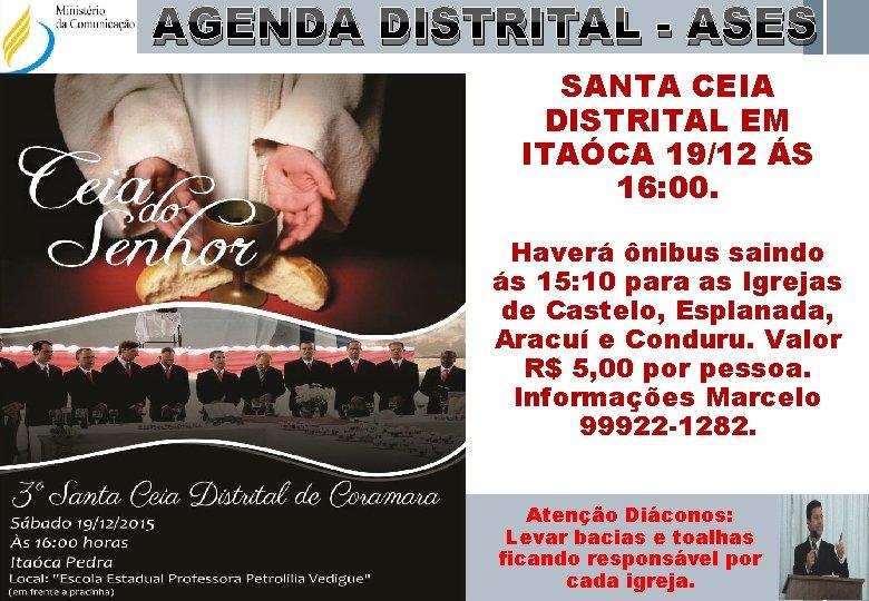AGENDA DISTRITAL - ASES SANTA CEIA DISTRITAL EM ITAÓCA 19/12 ÁS 16: 00. Haverá
