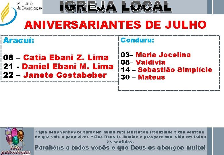 IGREJA LOCAL ANIVERSARIANTES DE JULHO Aracuí: Conduru: 08 – Catia Ebani Z. Lima 21